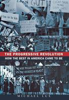 Progressive Revolution: How the Best in America Came to Be