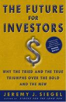 Future for Investors: Why the Tried and the True Triumph Over the Bold and the New